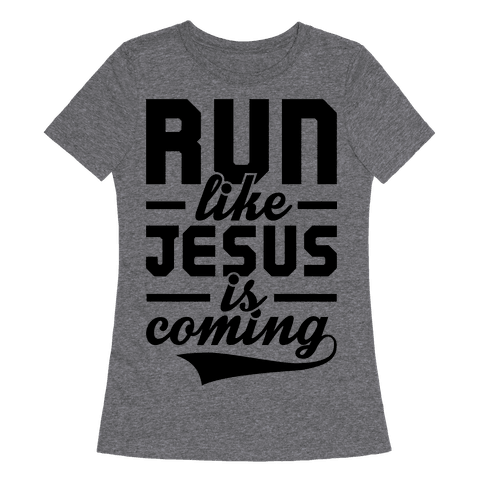 Run Like Jesus Is Coming