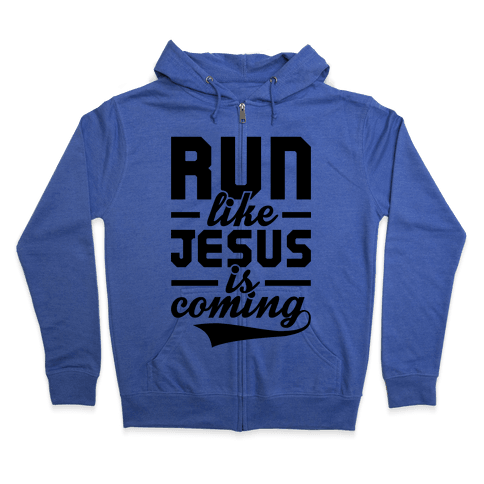 Run Like Jesus Is Coming Zip Hoodie