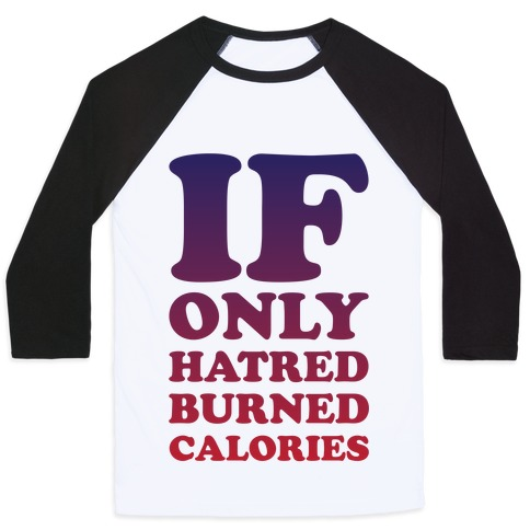 If Only Hatred Burned Calories Baseball Tee