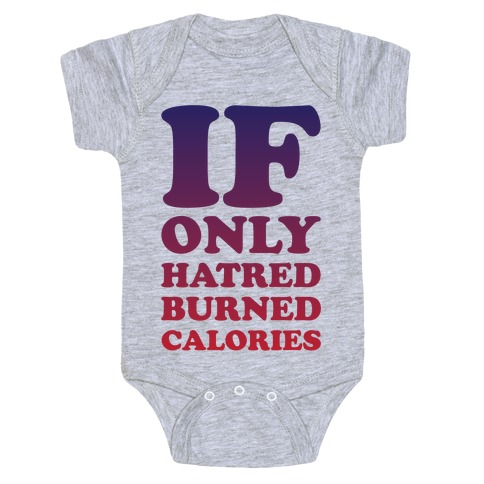 If Only Hatred Burned Calories Baby Onesy