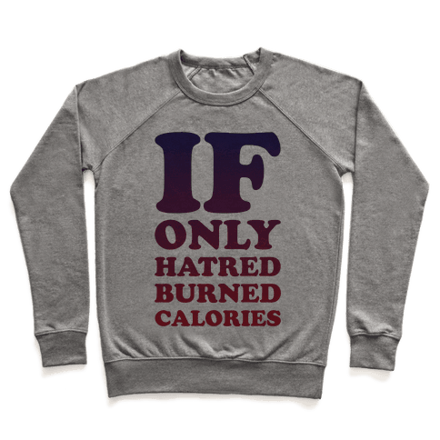 If Only Hatred Burned Calories Pullover