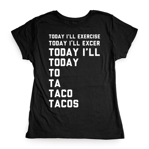 Today I'll Exercise Tacos Womens T-Shirt