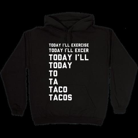 Today I'll Exercise Tacos Hooded Sweatshirt