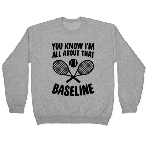 You Know I'm All About That Baseline Pullover