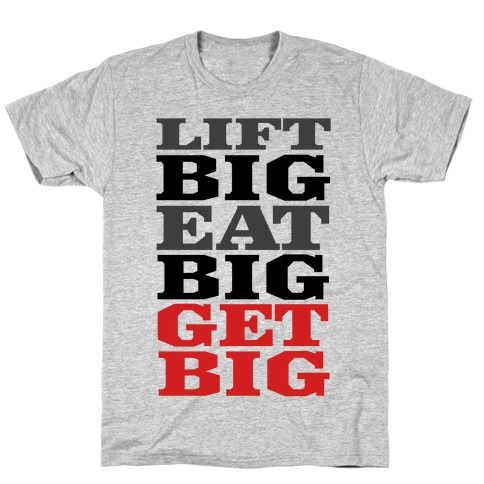 Lift Big. Eat Big. GET BIG. Mens T-Shirt