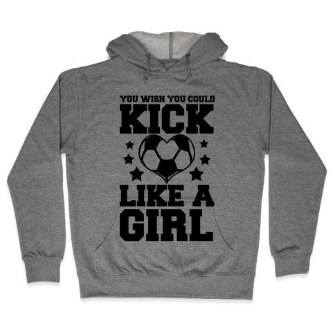 You Wish You Could Kick Hooded Sweatshirt