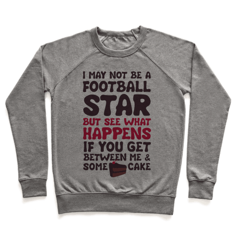 I May Not Be A Football Star (But Don't Get Between Me And Cake) Pullover