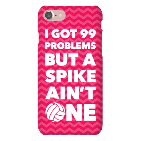 99 Problems But A Spike Ain't One Phone Case