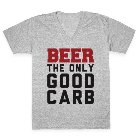 Beer: The Only Good Carb V-Neck Tee Shirt