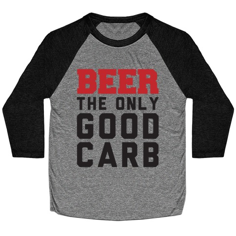 Beer: The Only Good Carb Baseball Tee