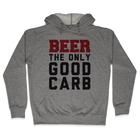 Beer: The Only Good Carb Hooded Sweatshirt