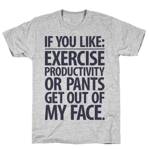 If You Like Exercise, Productivity Or Pants Get Out Of My Face Mens T-Shirt
