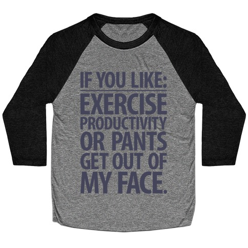 If You Like Exercise, Productivity Or Pants Get Out Of My Face Baseball Tee