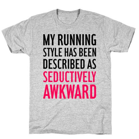 My Running Style Has Been Described As Seductively Awkward Mens T-Shirt