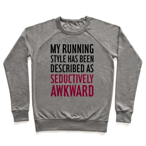 My Running Style Has Been Described As Seductively Awkward Pullover
