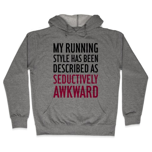 My Running Style Has Been Described As Seductively Awkward Hooded Sweatshirt