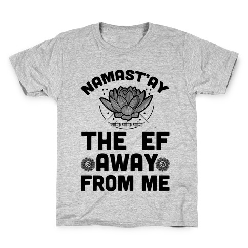 Namast'ay the Ef Away from Me Kids T-Shirt
