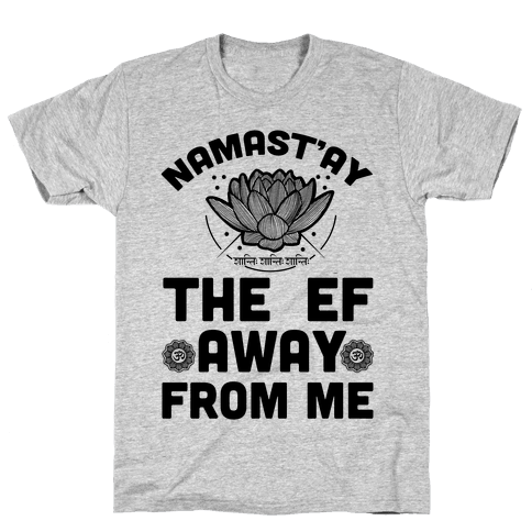 Namast'ay the Ef Away from Me Mens T-Shirt