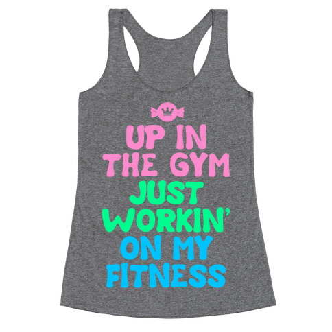 Up in the Gym Just Workin' on My Fitness Racerback Tank Top