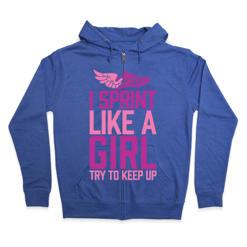 I Sprint Like A Girl (Try To Keep Up) Zip Hoodie