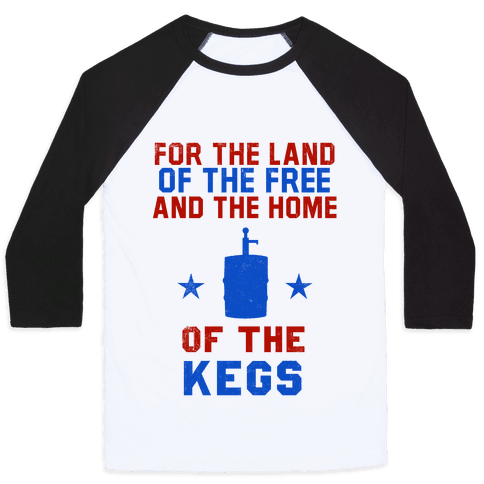 For The Land Of The Free And The Home Of The Kegs Baseball Tee