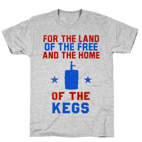 For The Land Of The Free And The Home Of The Kegs T-Shirt
