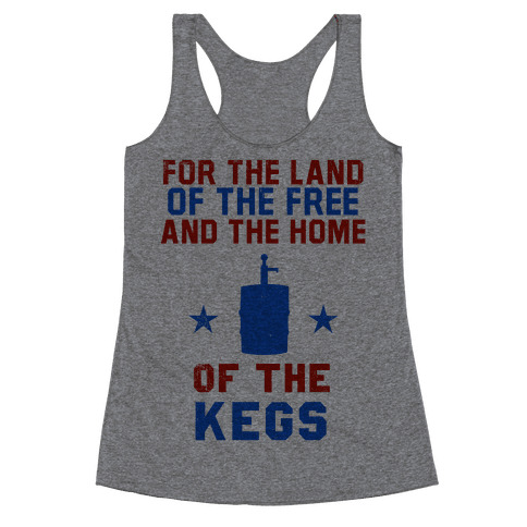 For The Land Of The Free And The Home Of The Kegs Racerback Tank Top