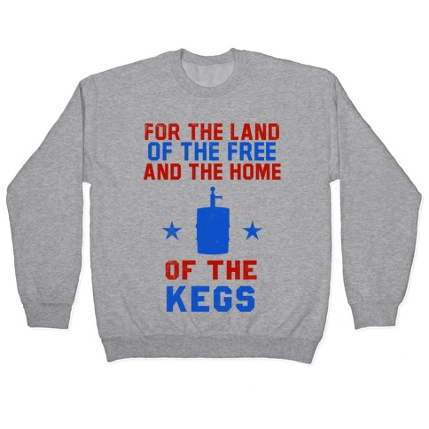 For The Land Of The Free And The Home Of The Kegs Pullover