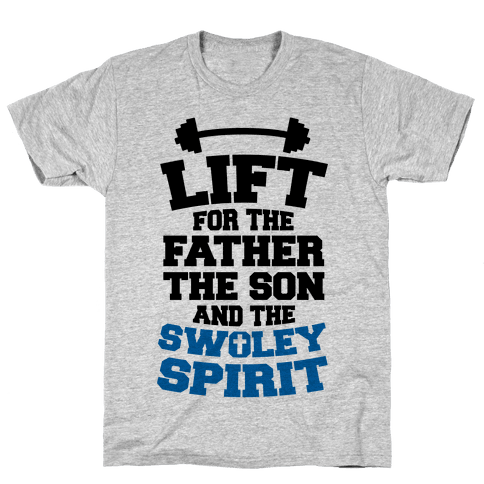 Lift For The Father, The Son, And The Swoley Spirit Mens T-Shirt