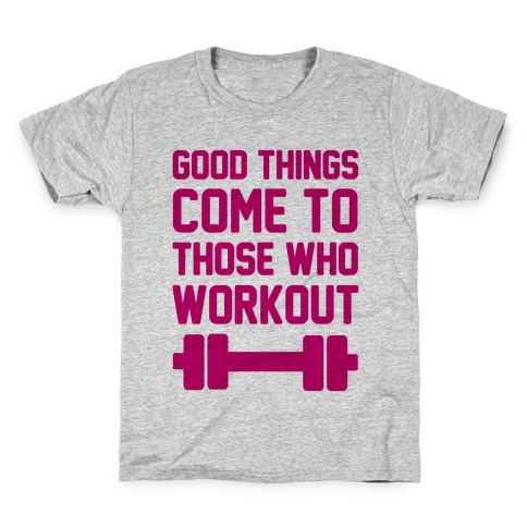 Good Things Come To Those Who Workout Kids T-Shirt
