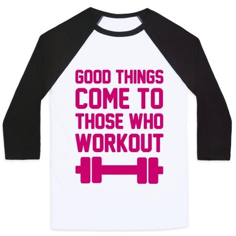 Good Things Come To Those Who Workout Baseball Tee