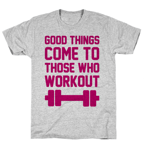 Good Things Come To Those Who Workout Mens T-Shirt