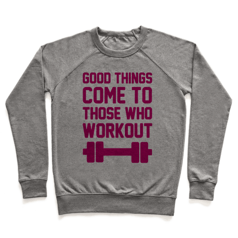 Good Things Come To Those Who Workout Pullover