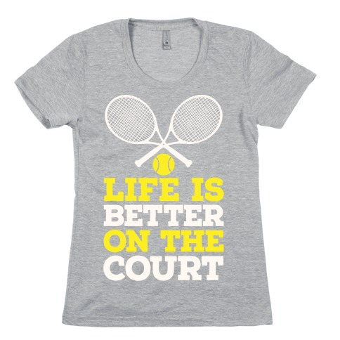 Life Is Better On The Court Womens T-Shirt