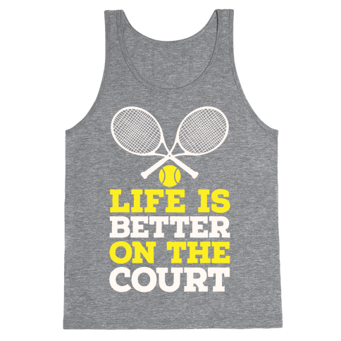 Life Is Better On The Court Tank Top