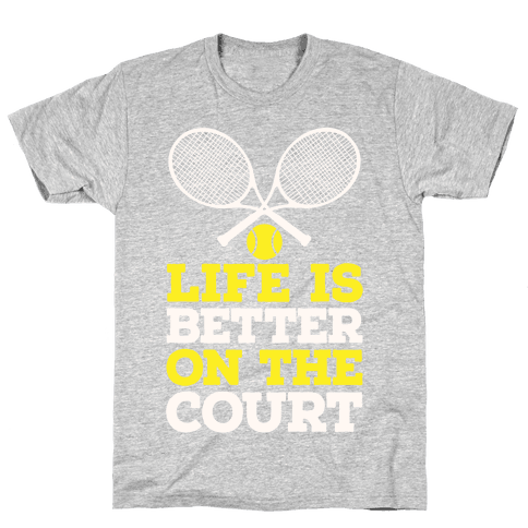 Life Is Better On The Court Mens T-Shirt