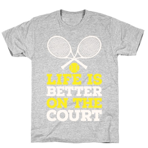Life Is Better On The Court T-Shirt