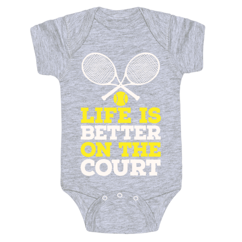 Life Is Better On The Court Baby Onesy