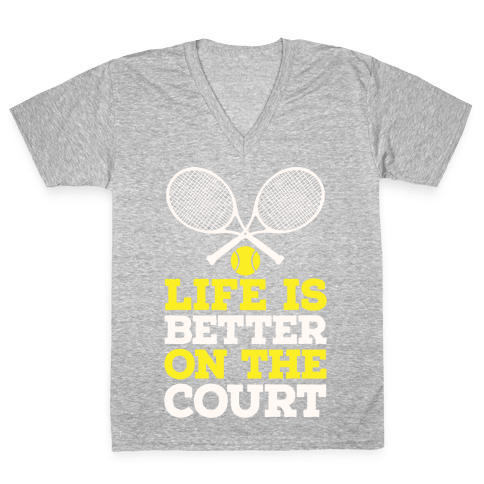 Life Is Better On The Court V-Neck Tee Shirt