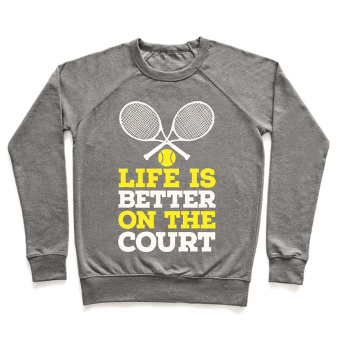 Life Is Better On The Court Pullover