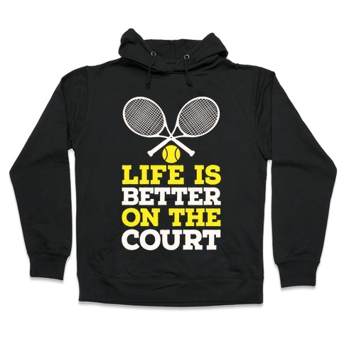 Life Is Better On The Court Hooded Sweatshirt