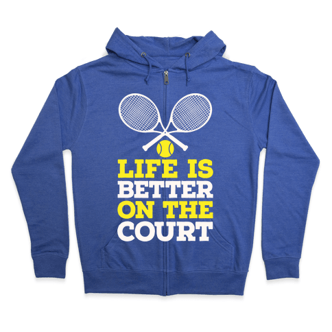 Life Is Better On The Court Zip Hoodie