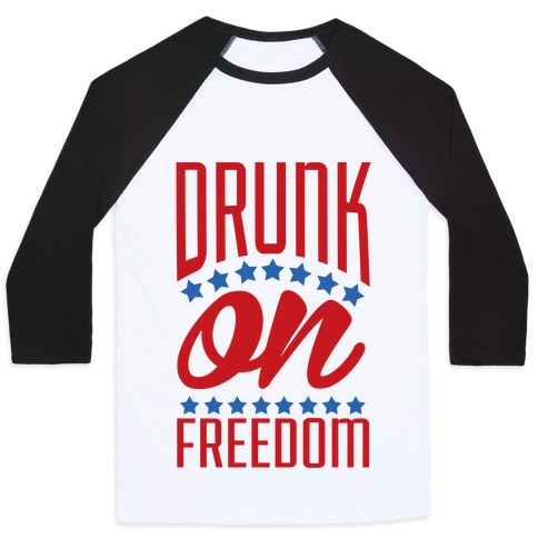 Drunk on Freedom Baseball Tee