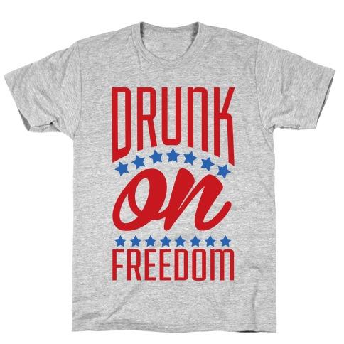 Drunk on Freedom T-Shirt