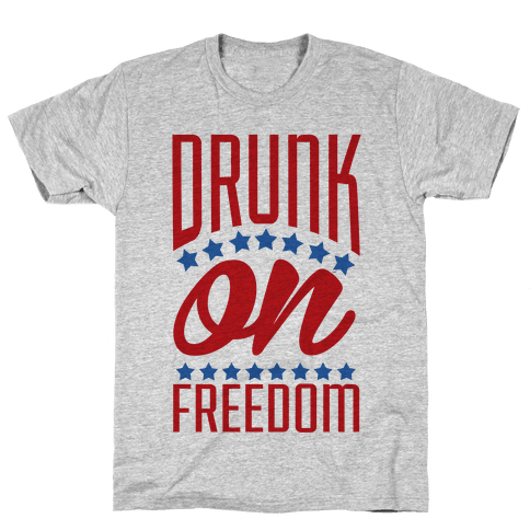 Drunk on Freedom Mens T-Shirt