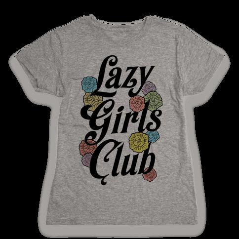 Lazy Girls Club Womens T-Shirt