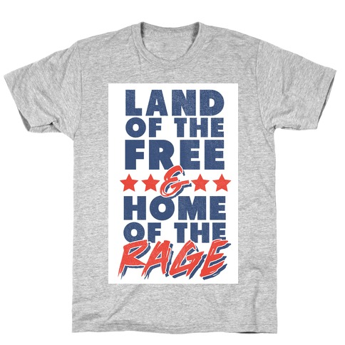 Land of the Free Home of the Rage T-Shirt