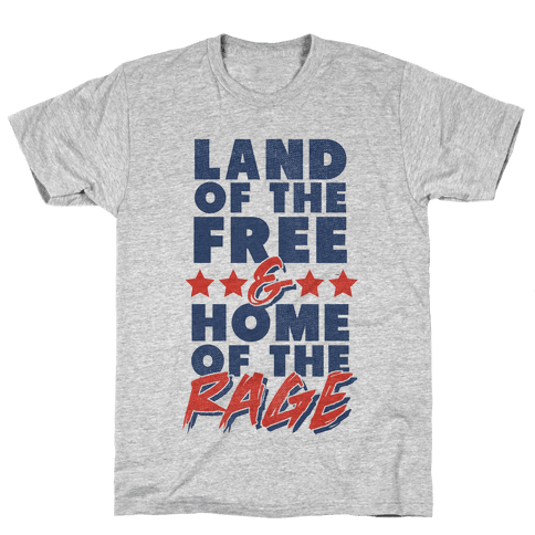Land of the Free Home of the Rage