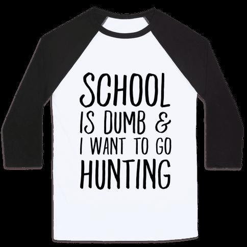 School Is Dumb & I Want To Go Hunting Baseball Tee