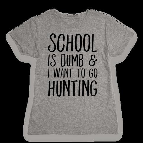 School Is Dumb & I Want To Go Hunting Womens T-Shirt